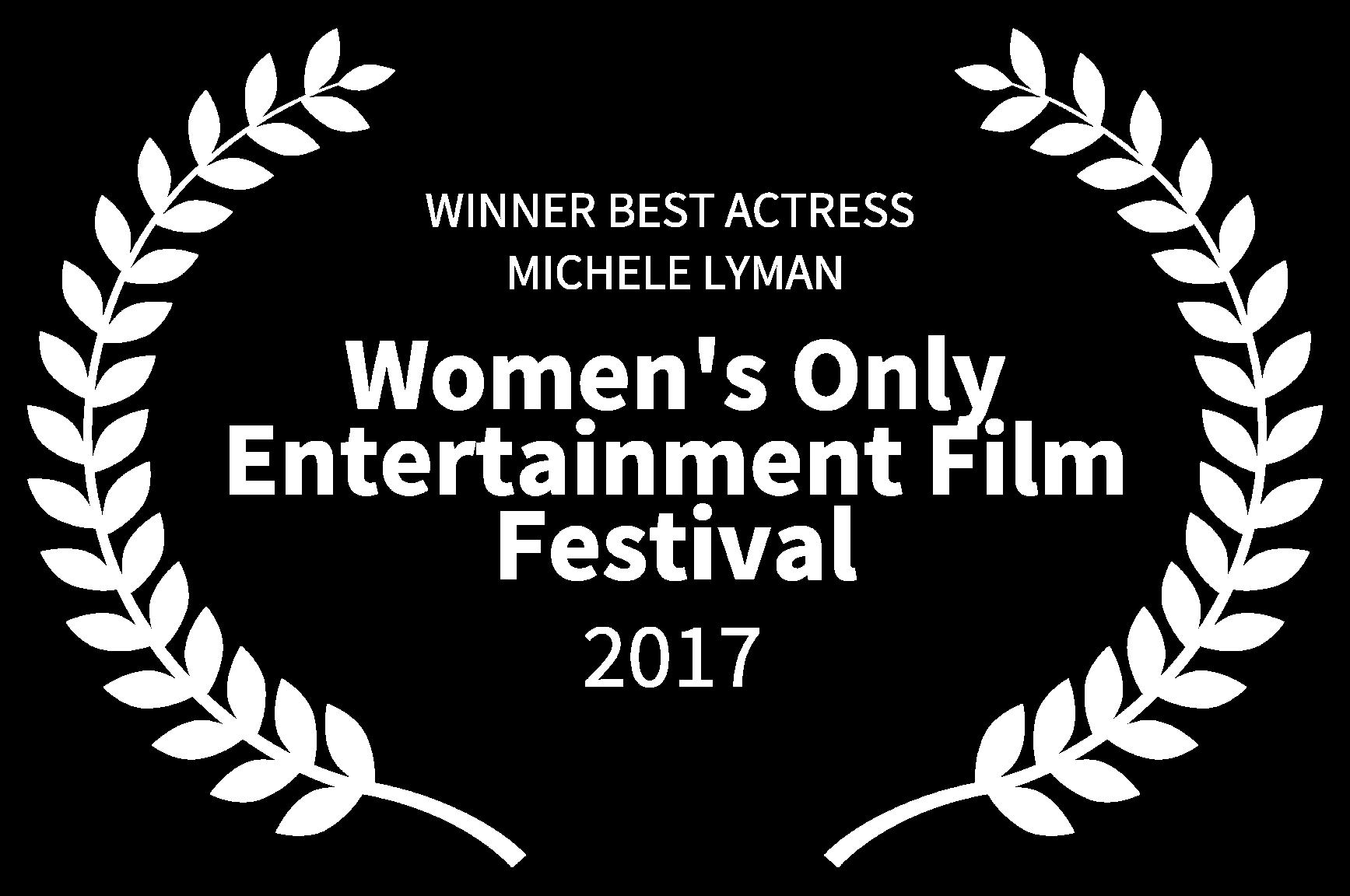WINNER BEST ACTRESS  MICHELE LYMAN - Womens Only Entertainment Film Festival - 2017.png