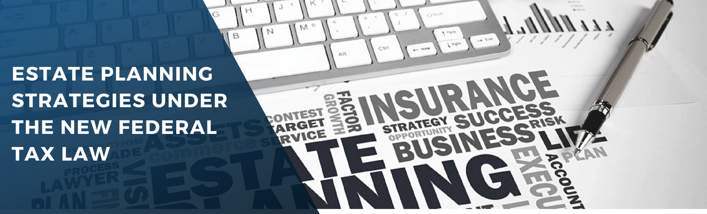 Estate Planning Strategies Under the New Federal Tax Law-2.png