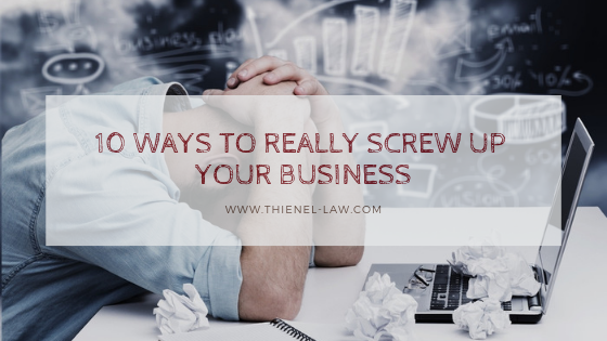 10 Ways to Screw Up Your Business.png
