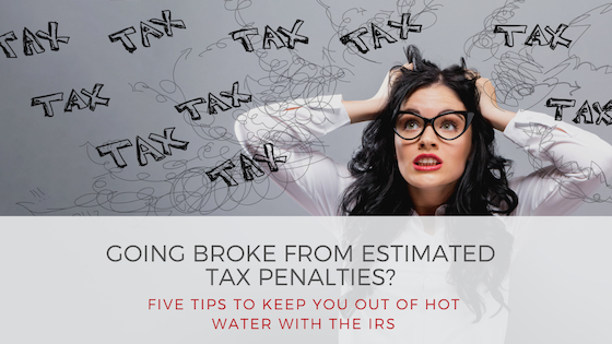 Going Broke from Estimated Tax Penalties_ Five Tips to Keep You Out of Hot Water with the IRS.png