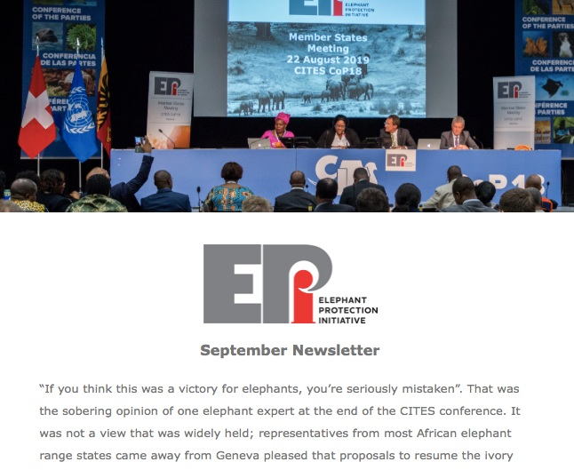 EPI Newsletter: Sept 2019 - This month we consider the views that divided and united discussions on elephant conservation at CITES CoP18 in Geneva. With updates from the EPI's Member State Meeting at CoP18, meetings with the First Lady of Sierra Leone, and a scoping trip to Côte d'Ivoire.