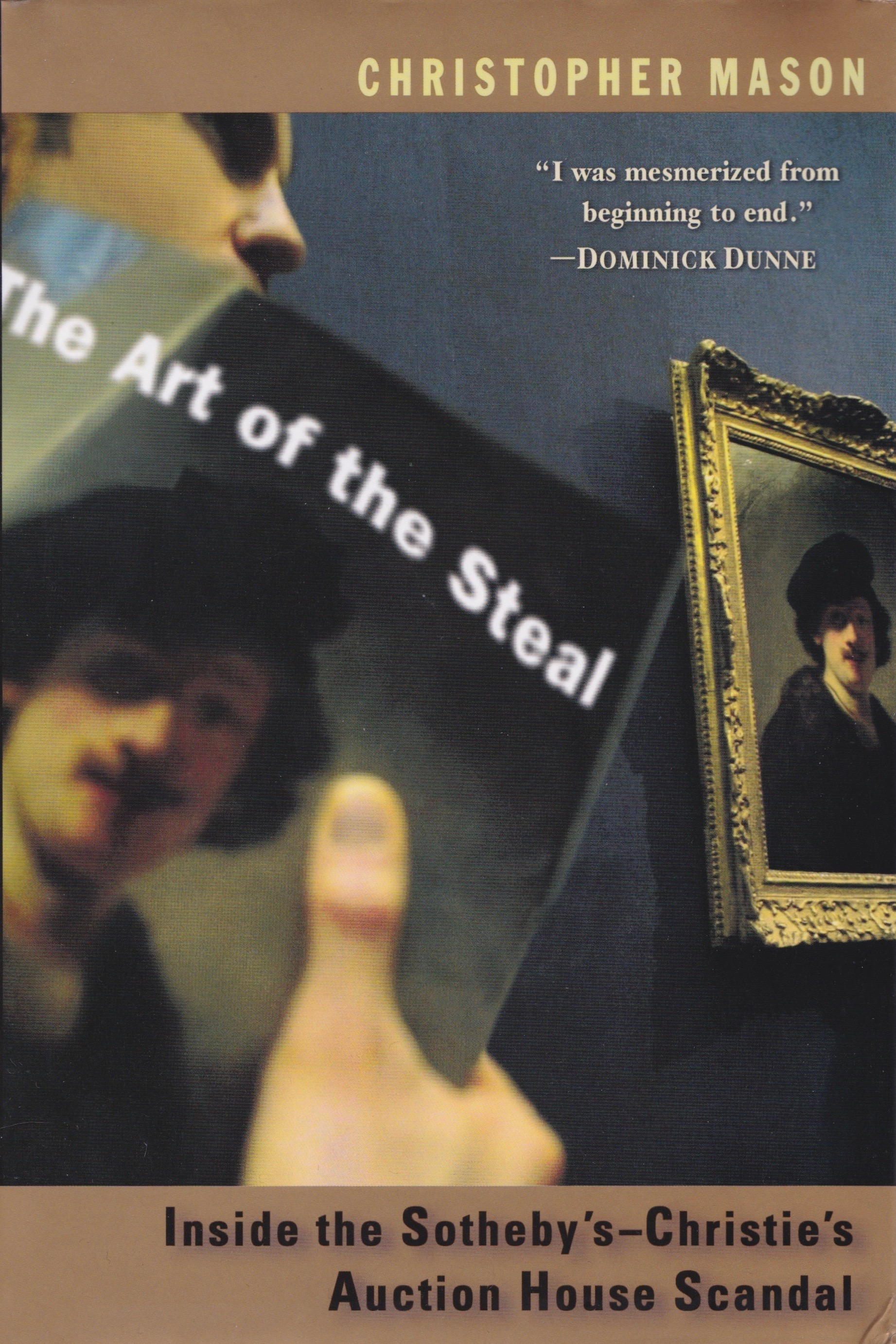 "The Art of the Steal: Inside the Sotheby's-Christies Auction House Scandal by Christopher Mason. ""I was mesmerized from beginning to end."" — Dominick Dunne"