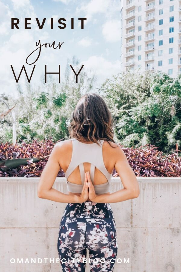 Revisit Your Why: Questions I always come back to | When we tap into our why, we're better able to find the clarity + confidence to choose the goals, careers, communities & relationships that will inspire us. Despite what setbacks you may face, it's your WILL & your WHY that'll keep you moving. When you want to give up, channel that inner fire. Click to find tips for tapping into YOUR WHY. | Om & the City Blog #OmAndTheCity #Goals #LiveYourPurpose