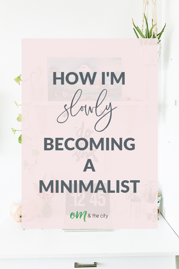 8 ways I'm slowly becoming a minimalist | Minimalism doesn't have to be overwhelming! Check out my tips for easing into a minimalist lifestyle -- everything from home to work to wardrobe. | Om & the City Blog #omandthecity #minimalism #minimalist #personaldevelopment #declutter
