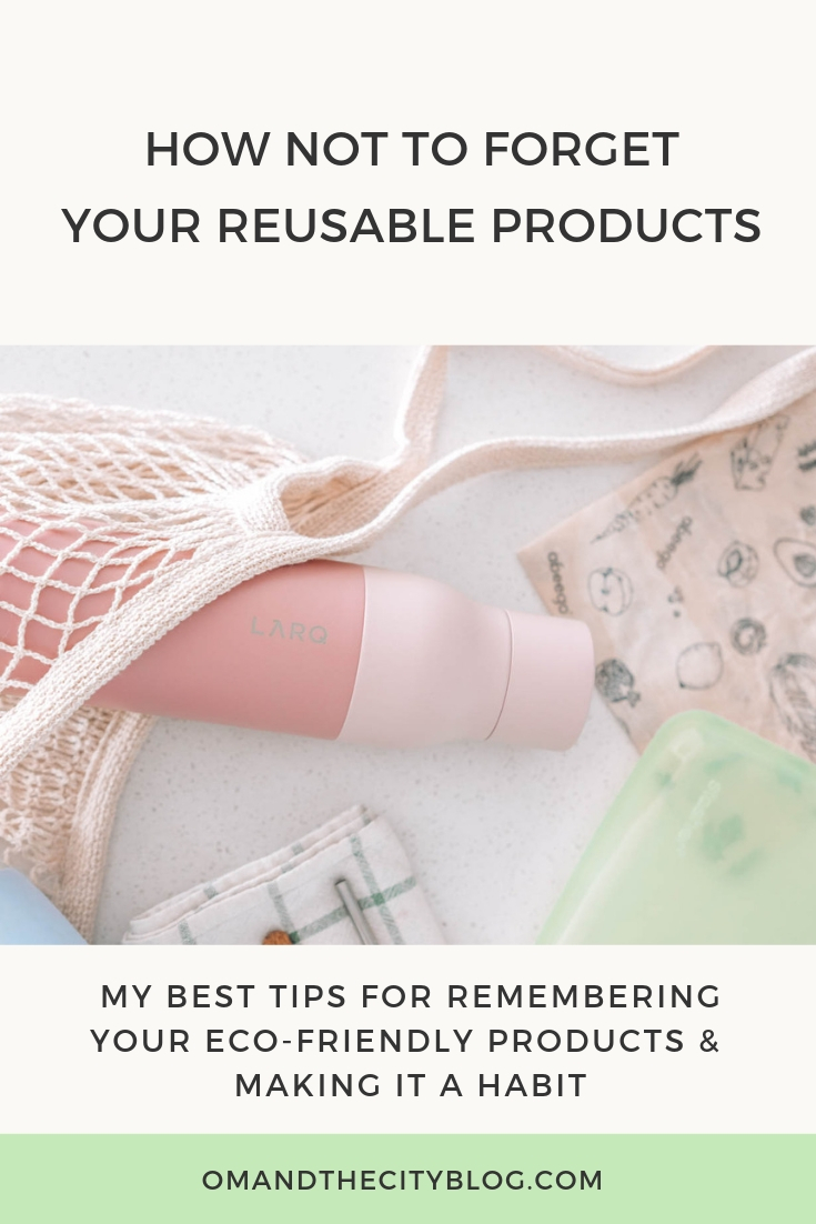 Sustainable Living Tips: How NOT to Forget Your Reusable Products | If you're moving toward a more eco-friendly lifestyle, one of the easiest ways to get started is by switching to reusable products! But you know what's not always easy? Remembering to use them! In this post, I give you my best tips to make using reusable products a habit that will stick. | Om & The City #omandthecity #reusableproducts #sustainableliving