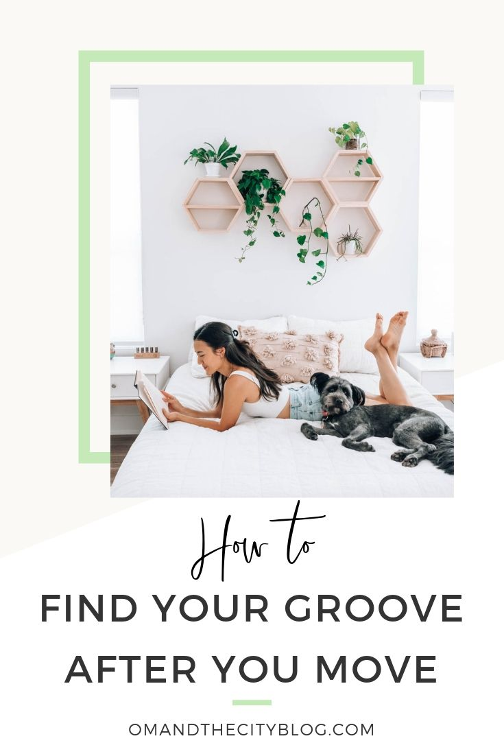 How to find your groove after you move | Having just moved into our new house after living in four apartments in four years, I've learned a few things about how to adjust after a move! In this post, I'm sharing moving tips and hacks to help you get organized and settled into your new home, as well as getting back into your daily wellness routine (or creating a new one). | Om & The City #omandthecity #movingtips #movinghacks #newhome