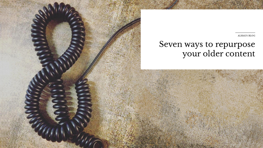 'seven+ways+to+repurpose+your+older+content'+over+image+of+telephone+cord.jpg