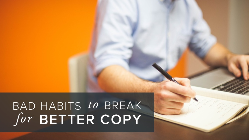 'bad+habits+to+break+for+better+copy'+over+image+of+man+writing.jpg