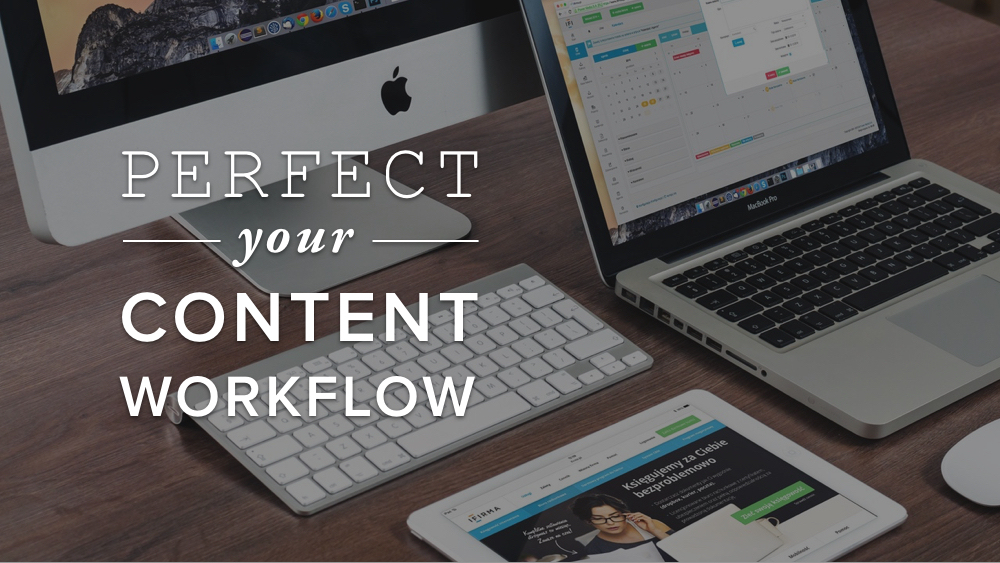 _Perfect+your+content+workflow_+over+an+image+of+computer+devices.jpg