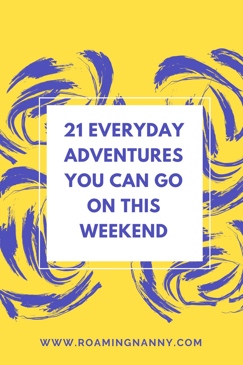 21 Everyday Adventures you can go on this Weekend