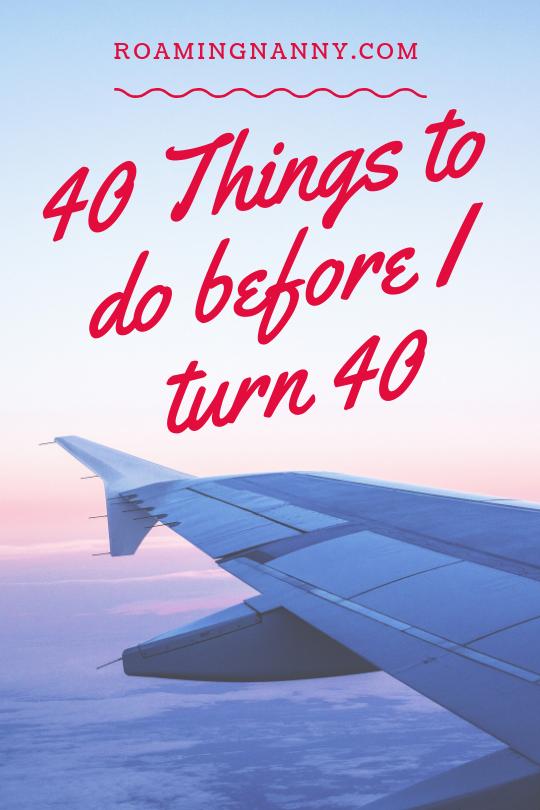 40 Things to do before I turn 40 - Roaming Nanny