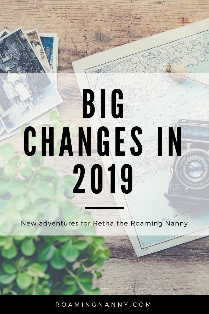 Some BIG Changes are happening for Retha the Roaming Nanny in 2019 - see what she'll be getting up to! #bigchanges#newyearnewadventures #adventures #traveltheworld