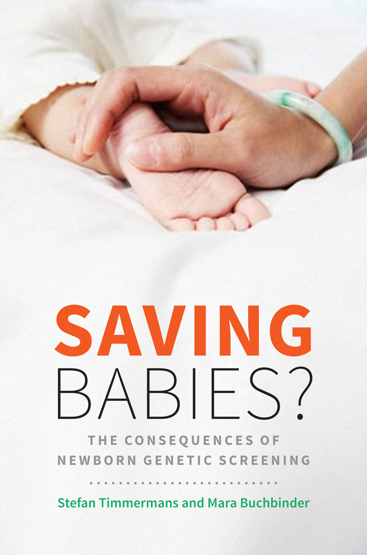 "- Saving Babies? The Consequences of Newborn Genetic Screening (co-authored by Stefan Timmermans), examines the recent expansion and standardization of state-mandated newborn screening programs in the US. The book draws on three years of ethnographic research in a California metabolic-genetics clinic to describe how parents and geneticists together resolve multiple diagnostic, prognostic, and epistemic uncertainties associated with the introduction of new screening technologies. We argue that, contrary to the position of vociferous advocacy groups, newborn screening cannot on its own save lives. Many other factors must be in place for the putative ""benefits"" of newborn screening to be realized, and these benefits come with a host of unanticipated consequences—such as deeply ambiguous results and inadequate access to treatment—that have received far too little attention from policymakers. Therefore, newborn screening exemplifies the unsettling paradox of investment in high-tech medicine while ignoring the provision of more basic healthcare needs."