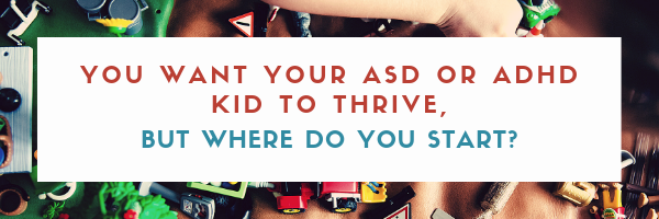 You want your ASD or ADHD kid to thrive,(1).png