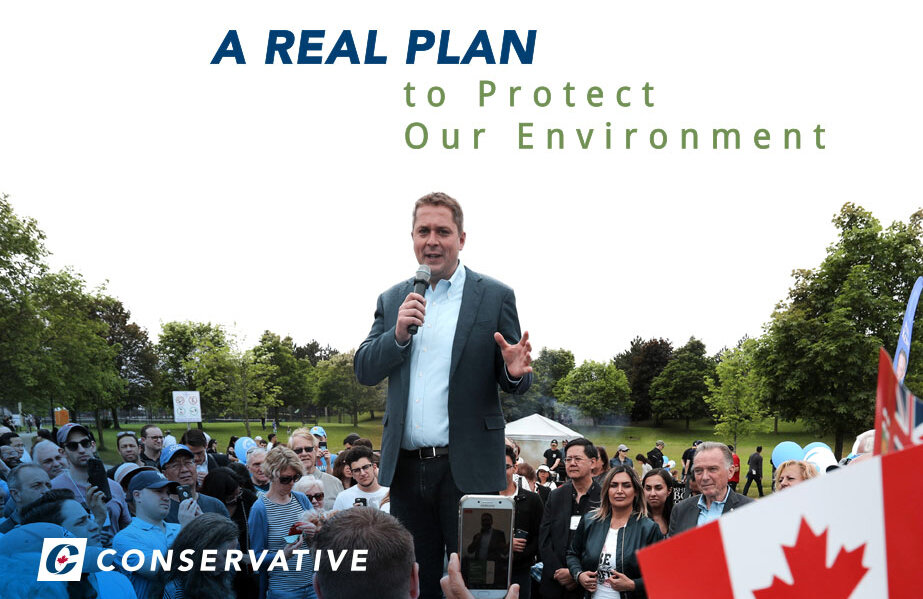 Environment - The policies outlined in this plan will further lower Canada's emissions and strengthen environmental protection without taking money out of Canadians' pockets. Our plan does not have a carbon tax.A Real Plan to Protect Our Environment is built on three guiding principles:Green Technology, Not TaxesA Cleaner and Greener Natural EnvironmentTaking the Climate Change Fight GlobalThis is a detailed plan with 65 commitments. Download the plan here: https://arealplan.ca/