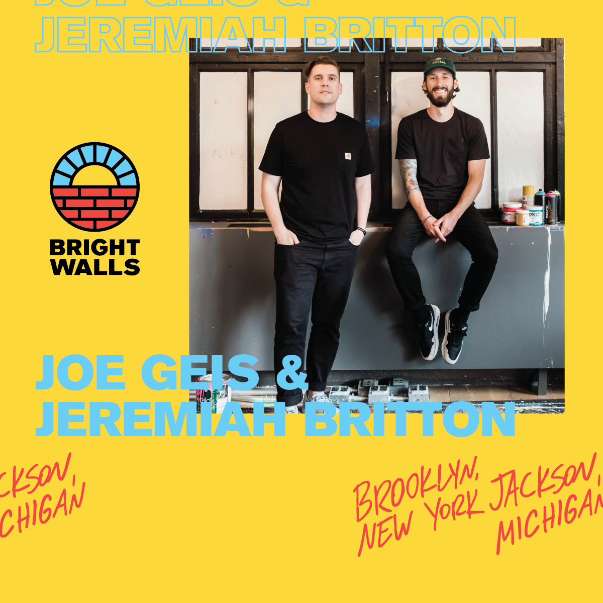 Joe Geis &Jeremiah BrittonBrooklyn, NY • Jackson, MI - By day, Joe and Jeremiah partner as the co-directors of WeWork's global art and graphics team in New York City. Their team is responsible for the design, creation, and curation of WeWork's global art program. Outside of that, both Joe and Jeremiah each have their own practice as designers and artists working on range of personal studio projects and freelance commissions.Joe's personal work explores the balance and movement of line, shape, and negative space mixed with color, illustration, and environmental installation. His artwork has been shown in gallery shows and festivals across the country, while his art and illustration has been commissioned by everyone from De La Soul to one of the nation's largest food festivals, EatsCon. Jeremiah's work pushes the boundaries of contemporary graphic design and fine art through typography, pattern, and collage. His artwork has been exhibited in galleries and public mural festivals, while his graphic design work has been commissioned by brands such as AOL, West Elm, and Samsung.While Joe and Jeremiah spend their days building and managing a global team, this will be the first time the two of them have collaborated on a large scale art installation in over a year. We are excited to have them join us at Bright Walls to share some of their new work together.