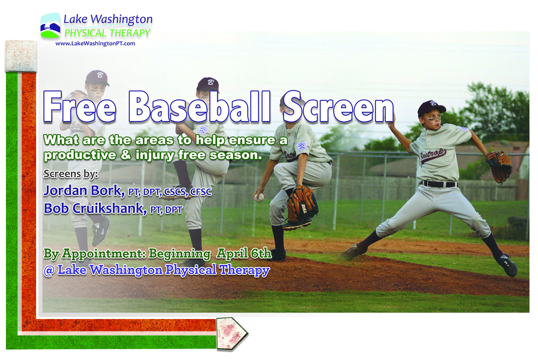 Bob Cruikshank, DPT  and  Jordan Bork, DPT  are excited to kick off the baseball season with a free injury screen & evaluation.  To get signed up simply call our front desk at 425-629-3502  The Free 45 minute screenings begin Saturday April 6th and will run for the month of April. This is a comprehensive 3 page and 45 minute screen that will help you or your athlete have increased performance and injury prevention.  Questions: email Bob at BobCruikshank@LakeWashingtonPT.com