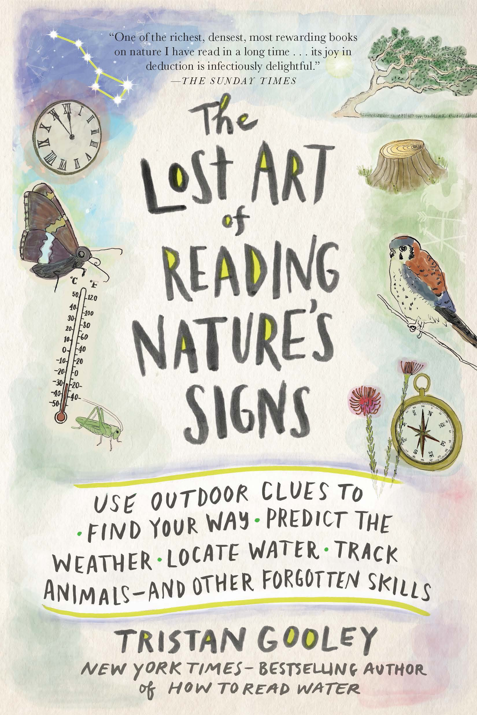 "The Lost Art of Reading Nature's Signs - by Tristan Gooley""I recommend this book to anyone who enjoys discovery. One of my favorite aspects of landscapes is that they are embedded with countless clues that, when taken as a whole, convey rich and otherwise overlooked stories— and this book teaches you how to read those stories. Although Tristan's ""Holmesian"" process is nature-based, it provides a lens that empowers readers to appreciate more of the world wherever they are, whether it be urban or undeveloped.""- Nadja Quiroz, Landscape Designer"