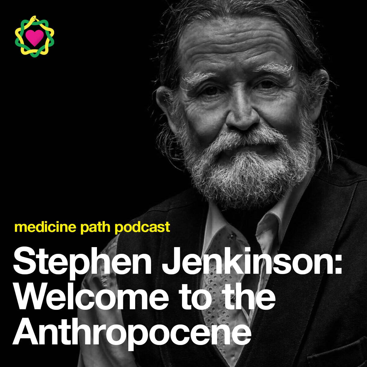 MPP69 Stephen Jenkinson: Welcome to the Anthropocene