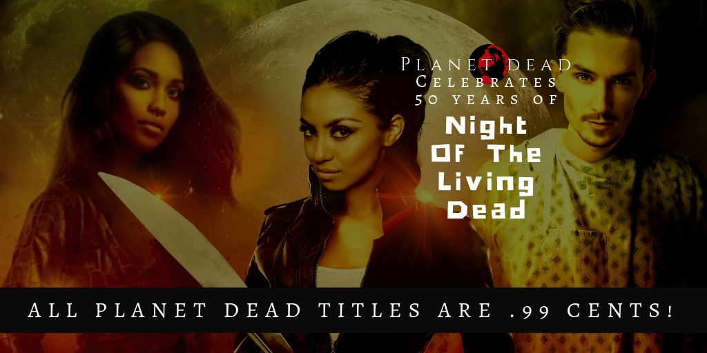All Planet Dead Titles Are Now .99 Cents To Celebrate 50 Years Of The Dead! Get Your eBooks By Clicking the Image Above