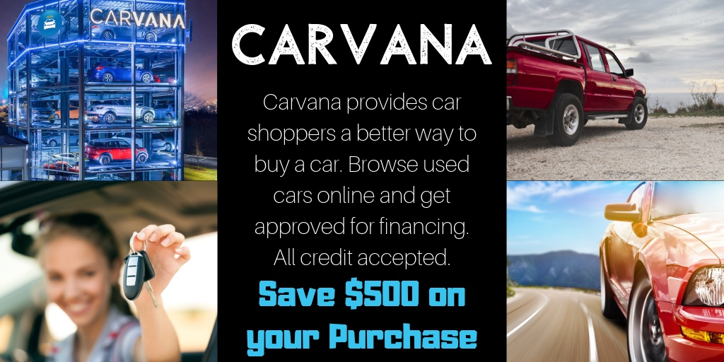 Click Here  to see how you can save $500 on your next car from Carvana