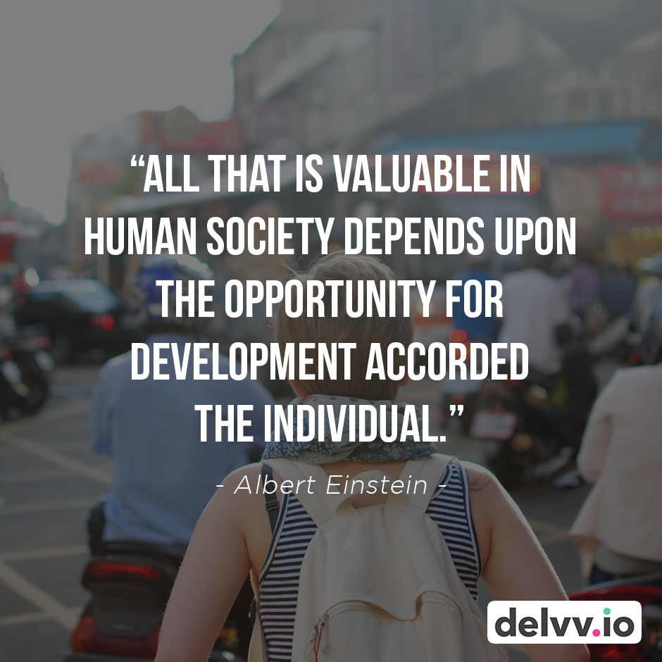 """Quote 9 - """"All that is valuable in human society depends upon the opportunity for development accorded the individual."""" - Albert Einstein"""