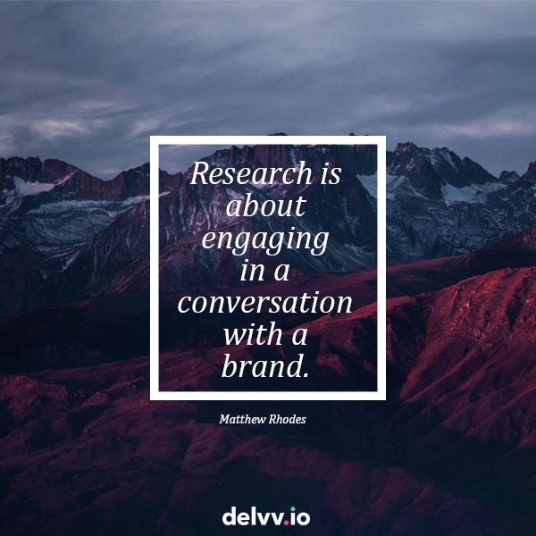 "Quote 3: ""Research is about engaging in a conversation with a brand""-Matthew Rhodes"