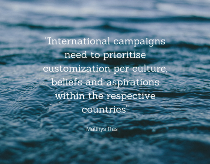 International campaigns need to prioritise customization per culture, beliefs and aspirations within the respective countries - Matthys Ras
