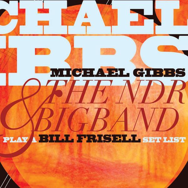 Michael Gibbs & The NDR Big Band - Play A Bill Frisell Set List -