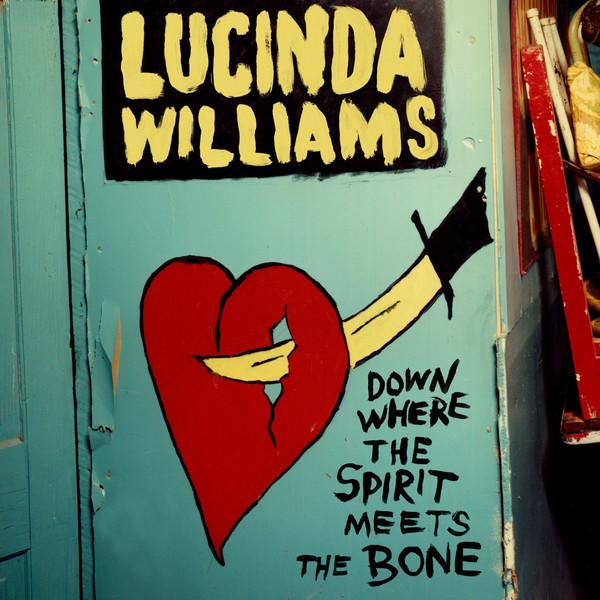 Lucinda Williams - Down Where The Spirit Meets The Bone -