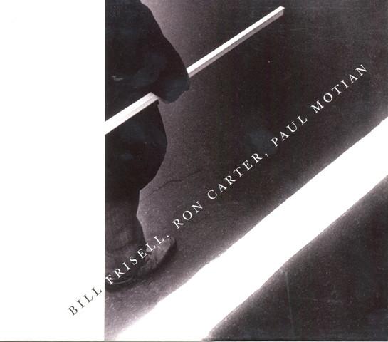 Bill Frisell, Ron Carter & Paul Motian -