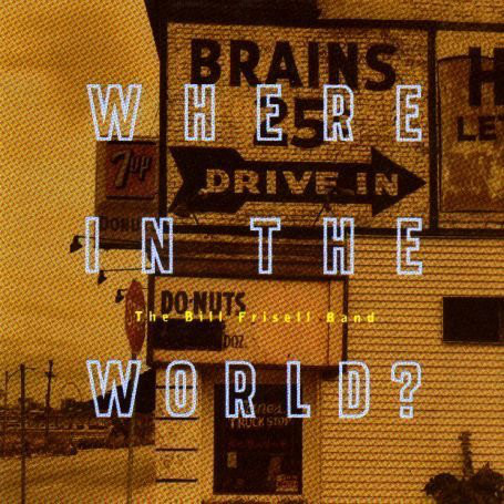 Where In The World? — Bill Frisell