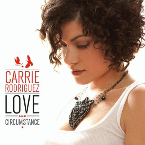 Carrie Rodriguez - Love & Circumstance -