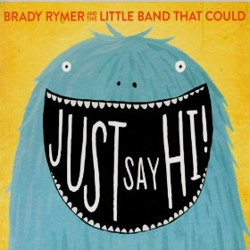 Brady Rhymer - Just Say Hi