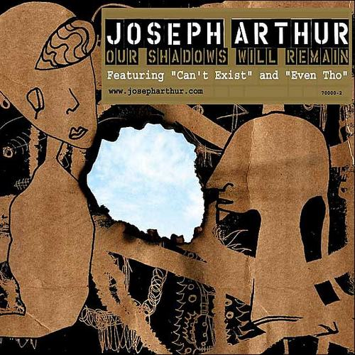 Joseph Arthur - Our Shadows Will Remain