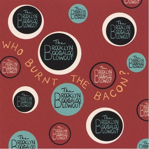 Brooklyn Boogaloo Blowout - Who Burnt The Bacon?