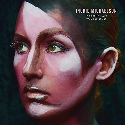 Ingrid Michaleson - It Doesn't Have to Make Sense