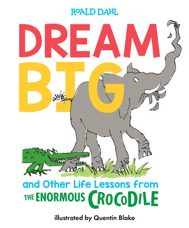 Dream Big and Other Life Lessons from the Enormous Crocodile, April 2019