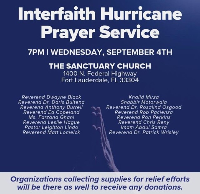 Interfaith Hurricane Prayer Service.  Tonight 7pm, Wednesday, September 4th at The Sanctuary Church, 1400 N. Federal Highway, Fort Lauderdale, FL 33304. Everyone is welcome. Hurricane Dorian relief donations and supplies will be accepted. #HurricaneDorian