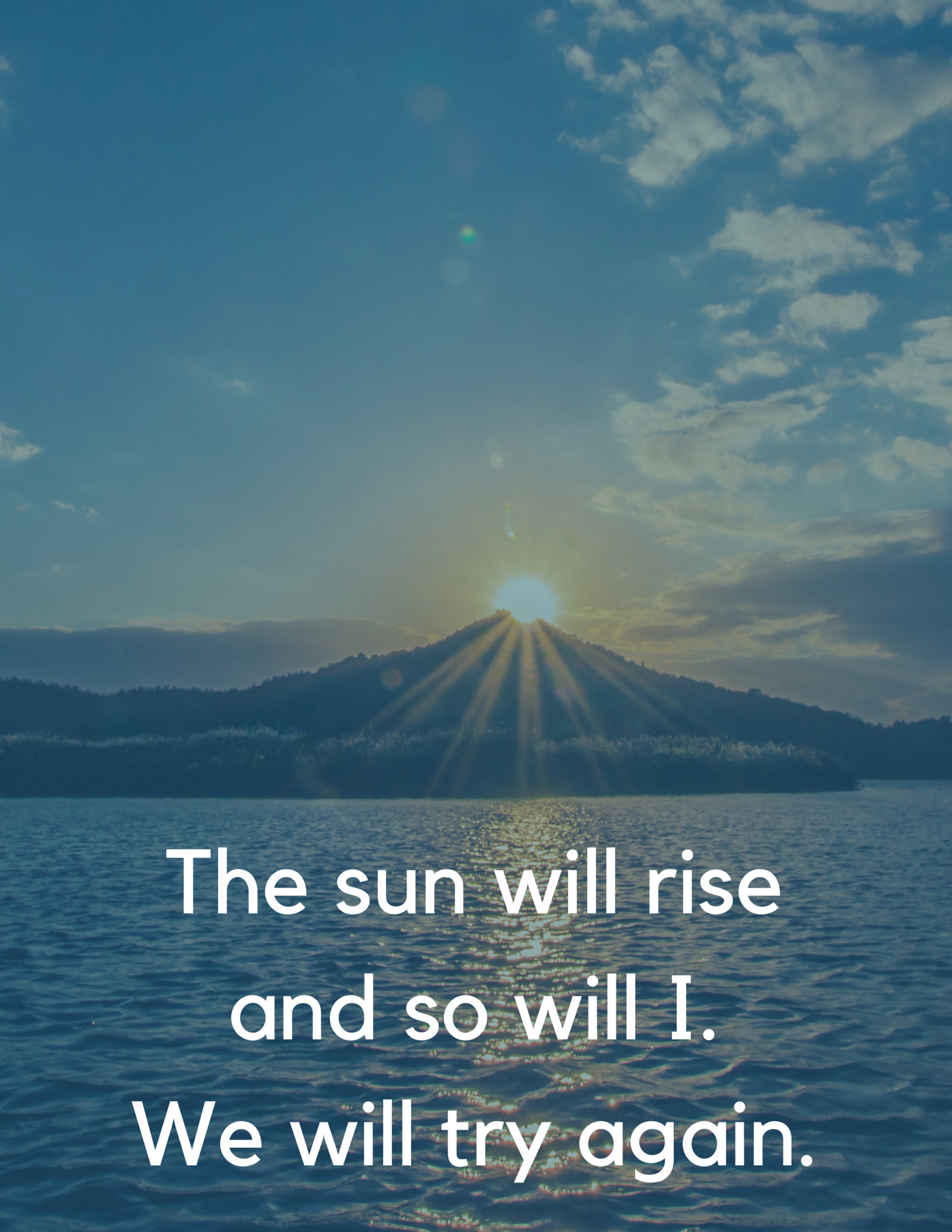 The sun will rise and so will I - We will try again.jpg