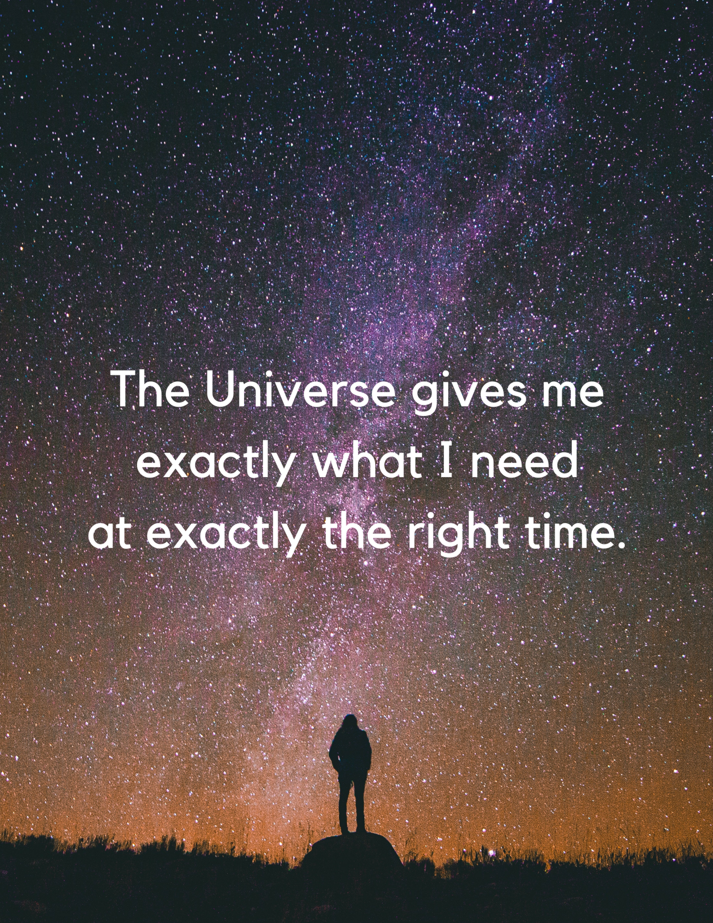 The Universe gives me exactly what I need at exactly the right time.png
