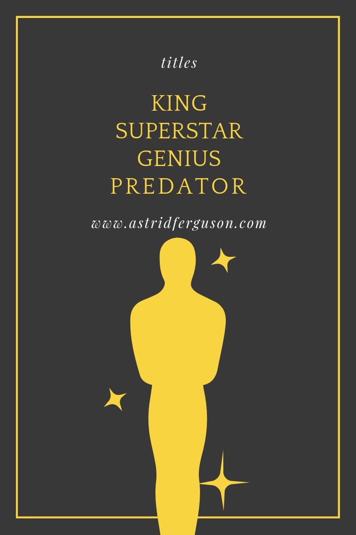 Title: King, Superstar, Genius, Predator by Astrid Ferguson