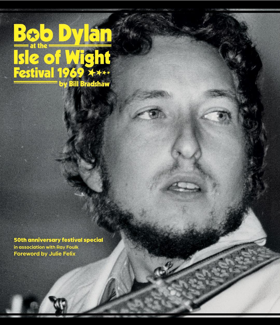Bob Dylan at the Isle of Wight, 1969: this book takes a revealing new look on the 50th anniversary.