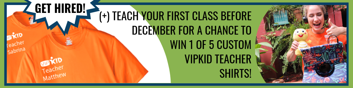 Get hired and teach your first class before December for a chance to win 1 of 5 custom VIPKID Teacher Shirts!.png