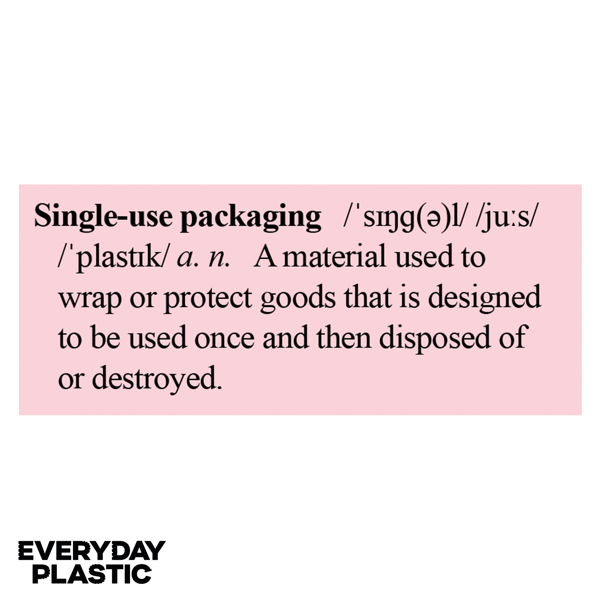 5. Single-use packaging definition. © Everyday Plastic 2018. Designed by Leap.jpg