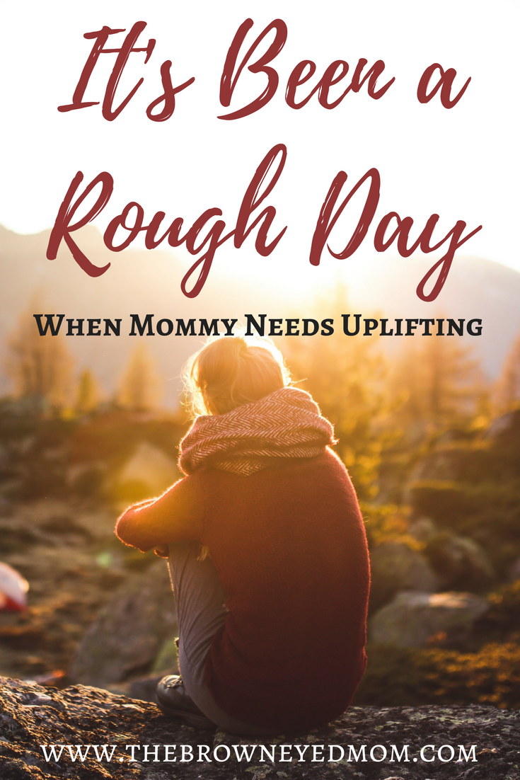 It's Been a Rough Day. Sometimes, mommy needs uplifting from the crazy. We can tend to immediately get tired and weary in the day in and day out of motherhood. #sahm #motherhood #roughday