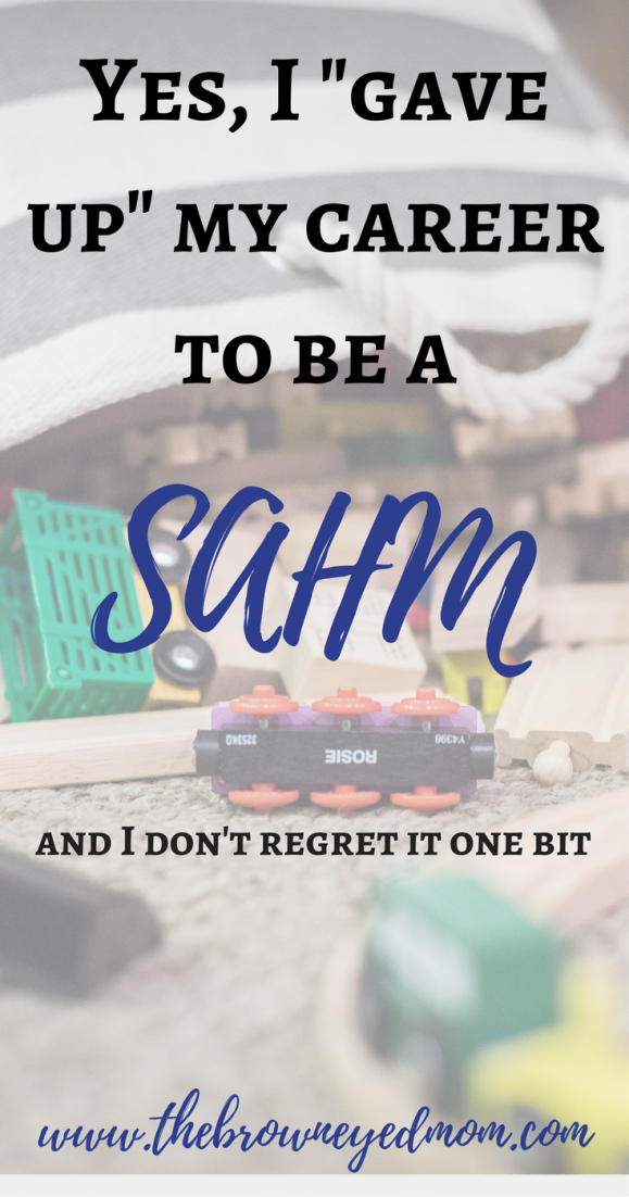 """Yes, I """"gave up"""" my career to be a SAHM"""