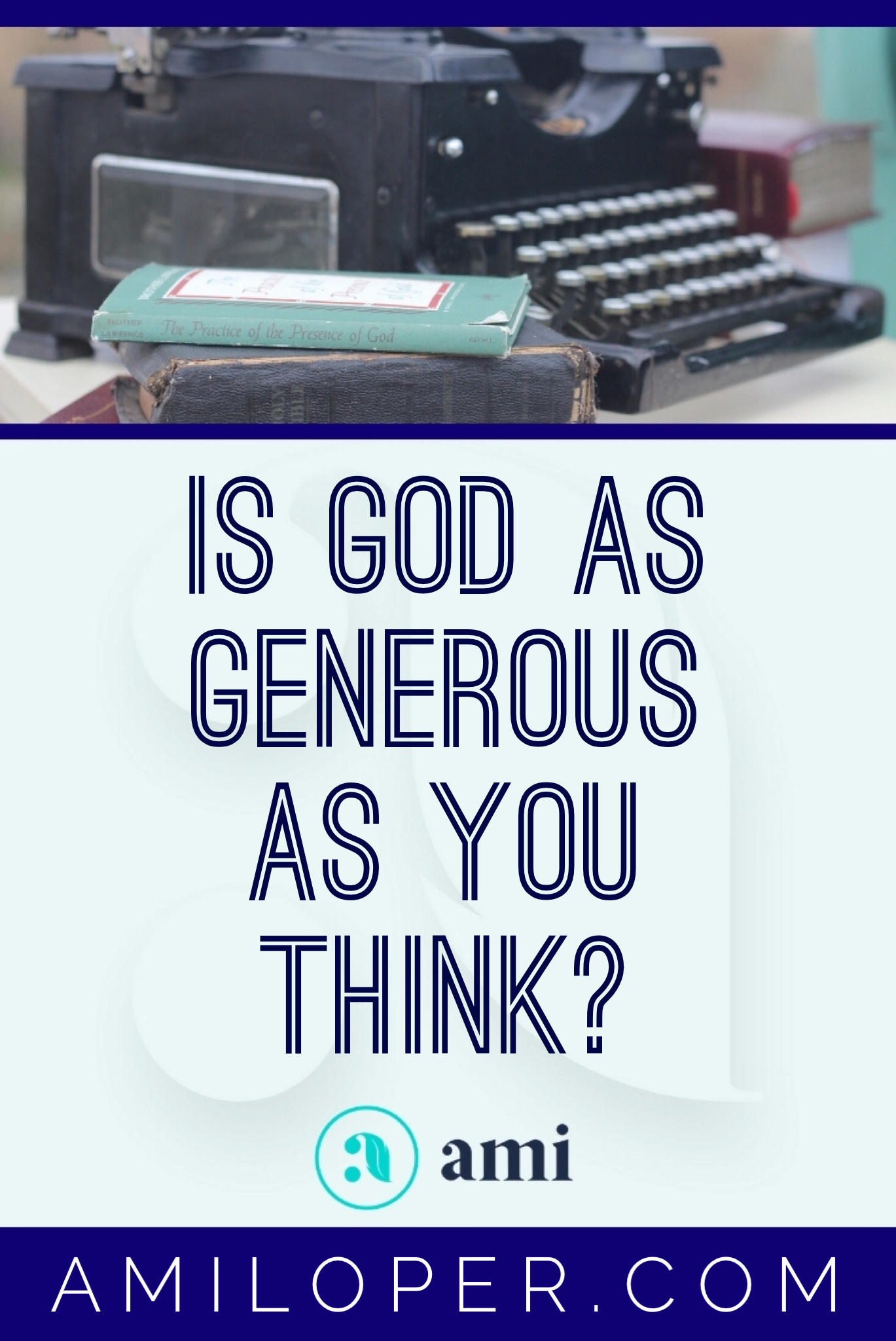 Is God as generous as you think? And in spite of what you think about God's generosity, what do your actions communicate that you believe about the heart of your Abba? #GodIsGood #Generosity #ChristianBlogger