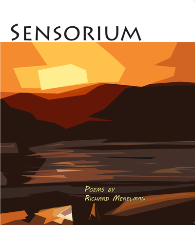 Selected poems from Sensorium - By Richard Merelman