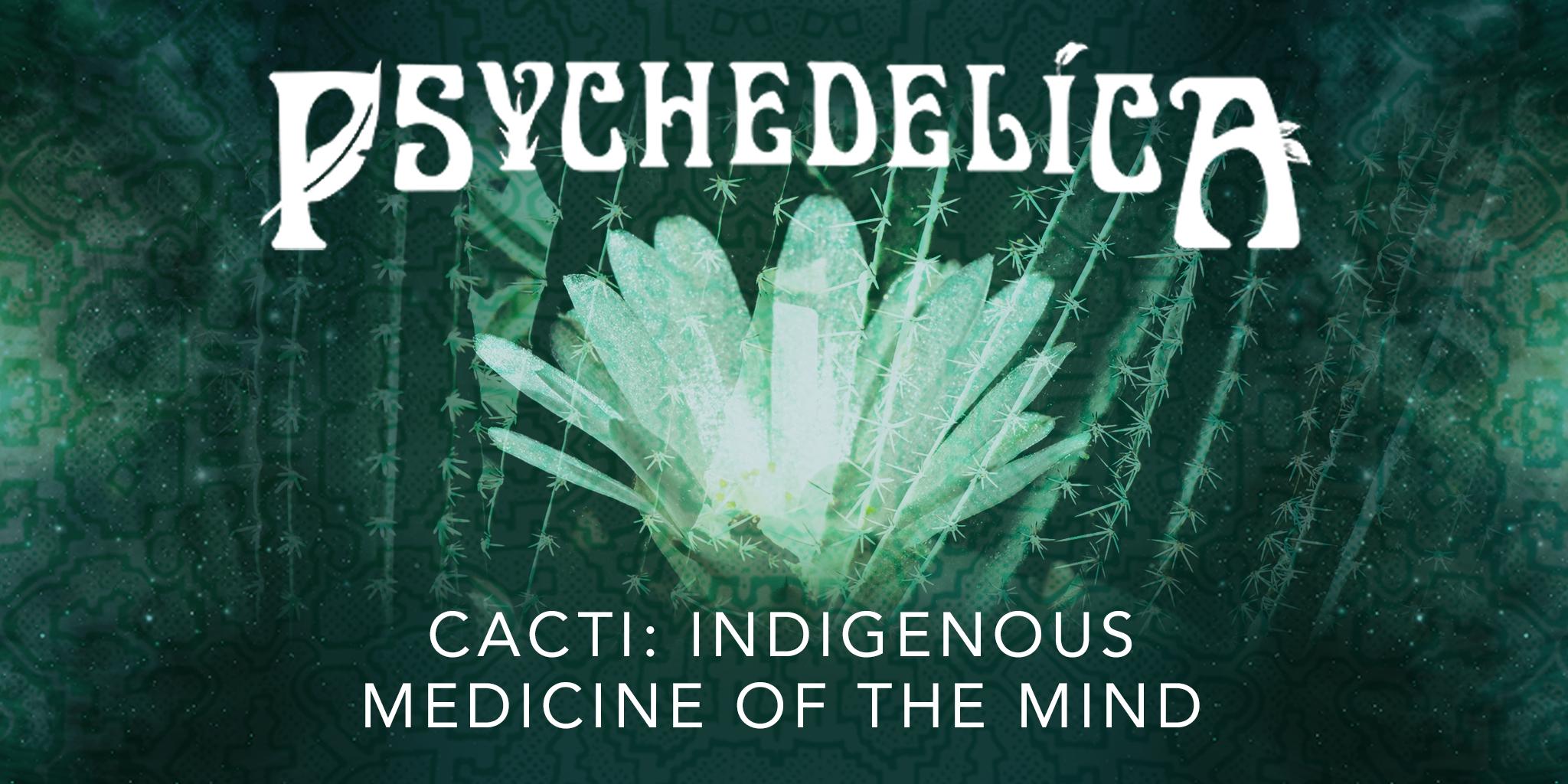 169851_p_e6_cacti_indigenous-medicine-of-the-mind_2048x1024.jpg